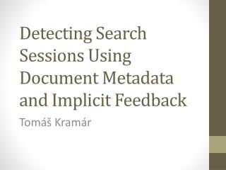 Detecting Search Sessions Using Document Metadata and Implicit  Feedback