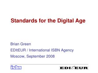 Brian Green EDItEUR / International ISBN Agency Moscow, September 2008