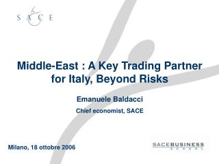 Middle-East : A Key Trading Partner for Italy, Beyond Risks Emanuele Baldacci