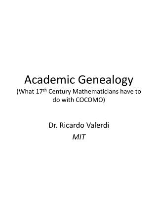 Academic Genealogy (What 17 th  Century Mathematicians have to do with COCOMO)