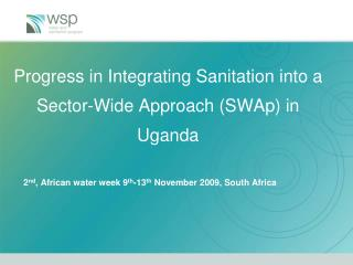 Progress in Integrating Sanitation into a Sector-Wide Approach (SWAp) in Uganda