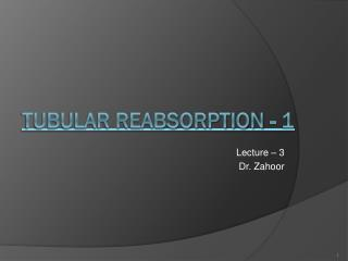 TUBULAR REABSORPTION - 1
