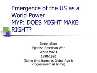 Emergence of the US as a World Power MYP: DOES MIGHT MAKE RIGHT?