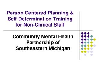 Person Centered Planning  Self-Determination Training for Non-Clinical Staff