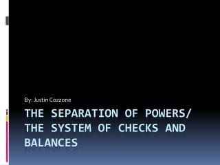 The Separation of Powers/ The System of Checks and Balances