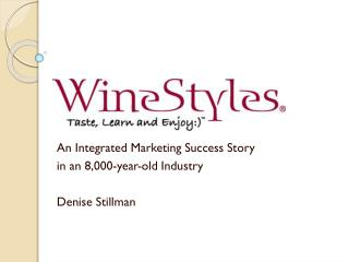An Integrated Marketing Success Story in an 8,000-year-old Industry Denise Stillman