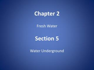 Chapter 2 Fresh Water Section 5 Water Underground