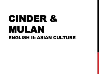 Cinder & Mulan  English II: Asian Culture