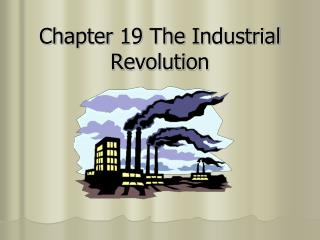 Chapter 19 The Industrial Revolution