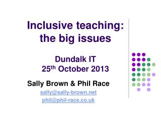 Inclusive teaching:  the big issues Dundalk IT 25 th  October 2013