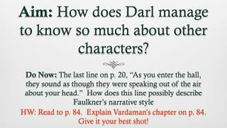 Aim: How does Darl manage to know so much about other characters?