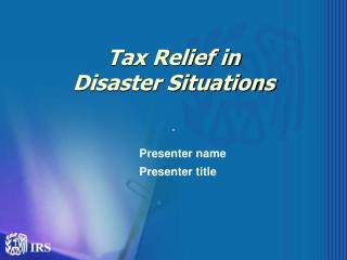 Tax Relief in  Disaster Situations