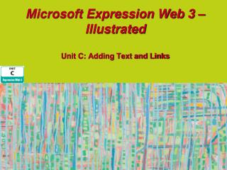 Microsoft Expression Web 3 – Illustrated Unit C: Adding Text and Links