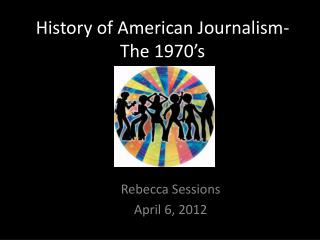 History of American Journalism- The 1970's