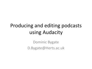 Producing and editing podcasts using Audacity