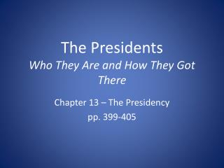 The Presidents  Who They Are and How They Got There