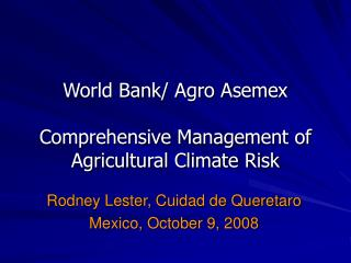 World Bank/ Agro Asemex Comprehensive Management of Agricultural Climate Risk
