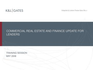 COMMERCIAL REAL ESTATE AND FINANCE UPDATE FOR LENDERS
