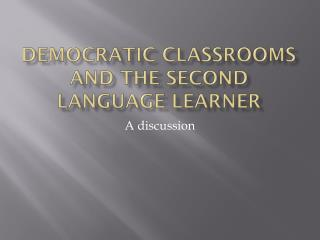 Democratic Classrooms and the Second Language Learner