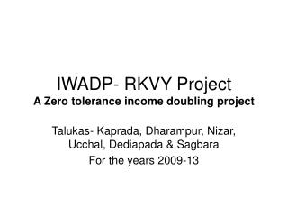 IWADP- RKVY Project A Zero tolerance income doubling project
