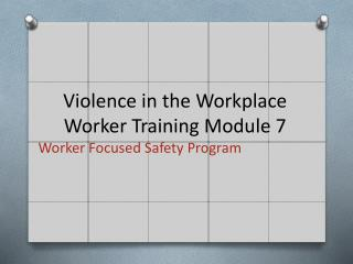 Violence in the Workplace Worker Training Module 7