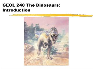 GEOL 240 The Dinosaurs: Introduction