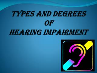 Types and degrees of  hearing impairment