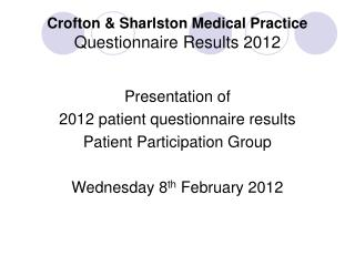 Crofton & Sharlston Medical Practice Questionnaire Results 2012
