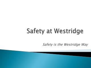 Safety at  Westridge
