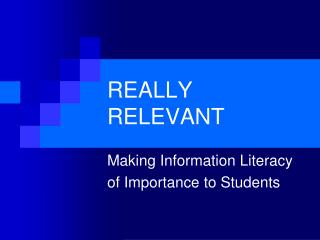 Really Relevant: Information Literacy Skills