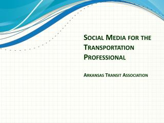 Social Media for the Transportation  Professional Arkansas Transit Association
