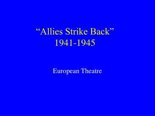 """Allies Strike Back"" 1941-1945"