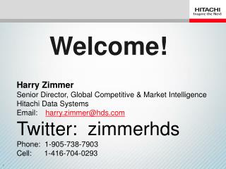 Harry Zimmer Senior Director, Global Competitive & Market Intelligence Hitachi Data Systems