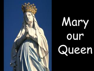 Mary our Queen