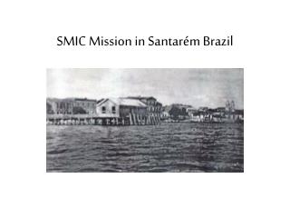 SMIC Mission in  Santarém  Brazil