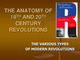 THE ANATOMY OF  19 TH  AND 20 TH CENTURY  REVOLUTIONS