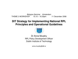 Dr Anne Murphy RPL Policy Development Officer Dublin Institute of Technology anne.murphy@dit.ie