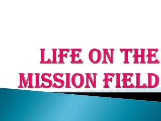 LIFE ON THE MISSION FIELD