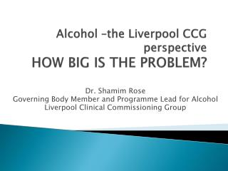 Alcohol –the  Liverpool  CCG perspective HOW BIG IS THE PROBLEM?