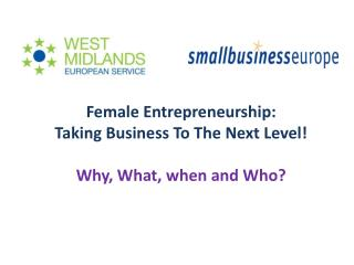 Female  Entrepreneurship: Taking Business To The Next Level! Why,  What, when  and  Who?