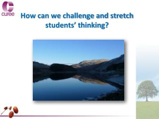 How can we challenge and stretch students' thinking?