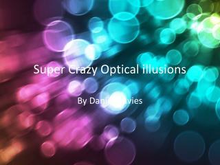 Super Crazy Optical illusions