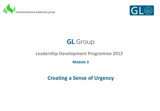 Leadership Development Programme 2012 Module 3 Creating a Sense of Urgency