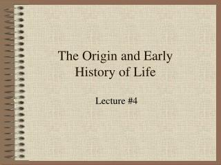 The Origin and Early History of Life