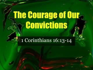 The Courage of Our Convictions