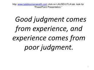 Good judgment comes from experience, and experience comes from poor judgment.