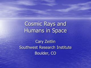 Cosmic Rays and  Humans in Space