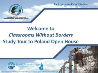 Welcome to  Classrooms Without Borders Study Tour to Poland  Open  House