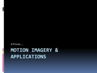 Motion Imagery & Applications