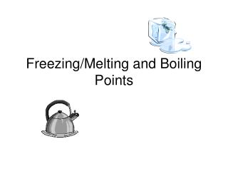 Freezing/Melting and Boiling Points